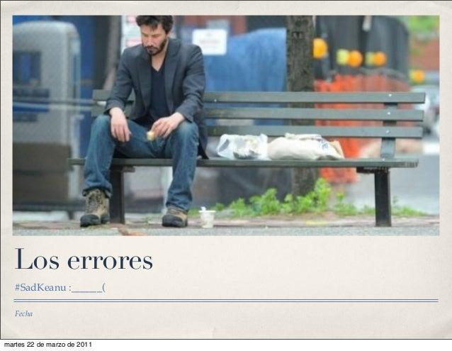 Fecha Los errores #SadKeanu :______( martes 22 de marzo de 2011