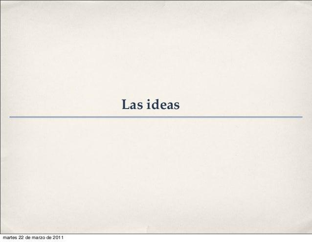 Las ideas martes 22 de marzo de 2011