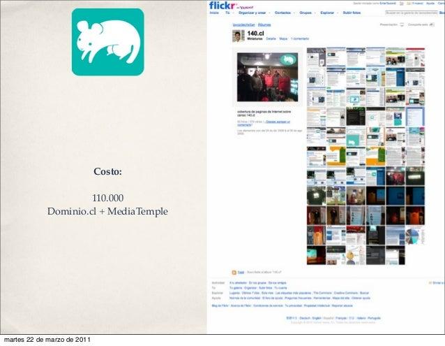 Costo: 110.000 Dominio.cl + MediaTemple martes 22 de marzo de 2011