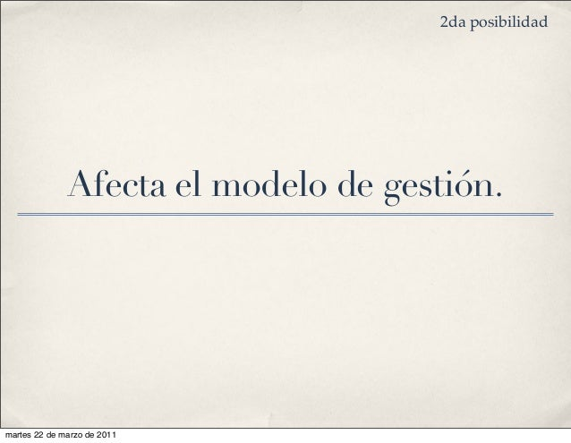 Afecta el modelo de gestión. 2da posibilidad martes 22 de marzo de 2011