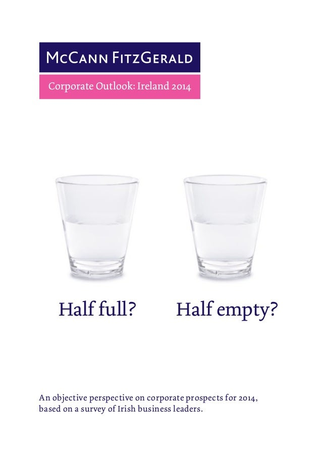 Corporate Outlook: Ireland 2014  Half full?  Half empty?  An objective perspective on corporate prospects for 2014, based ...