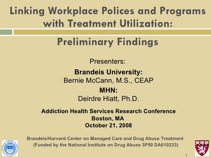 Linking Workplace Polices and Programs with Treatment Utilization:   Preliminary Findings Presenters:  Brandeis University...