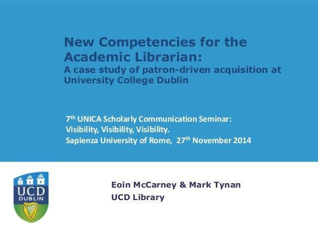 New Competencies for the Academic Librarian: A case study of patron-driven acquisition at University College Dublin Eoin M...
