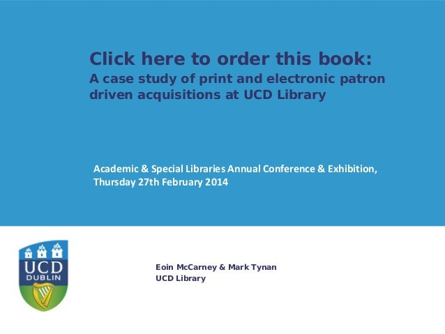 Click here to order this book:  A case study of print and electronic patron driven acquisitions at UCD Library  Academic &...