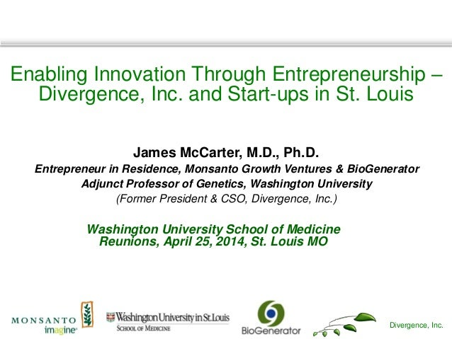 Divergence, Inc. Enabling Innovation Through Entrepreneurship – Divergence, Inc. and Start-ups in St. Louis James McCarter...