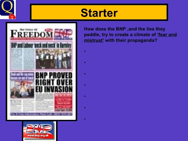 Starter <ul><li>How does the BNP ,and the lies they peddle, try to create a climate of  'fear and mistrust'  with their pr...