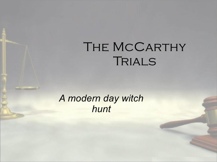 The McCarthy Trials A modern day witch hunt