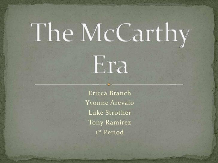Ericca Branch<br />Yvonne Arevalo<br />Luke Strother<br />Tony Ramirez<br />1st Period<br />The McCarthy Era<br />