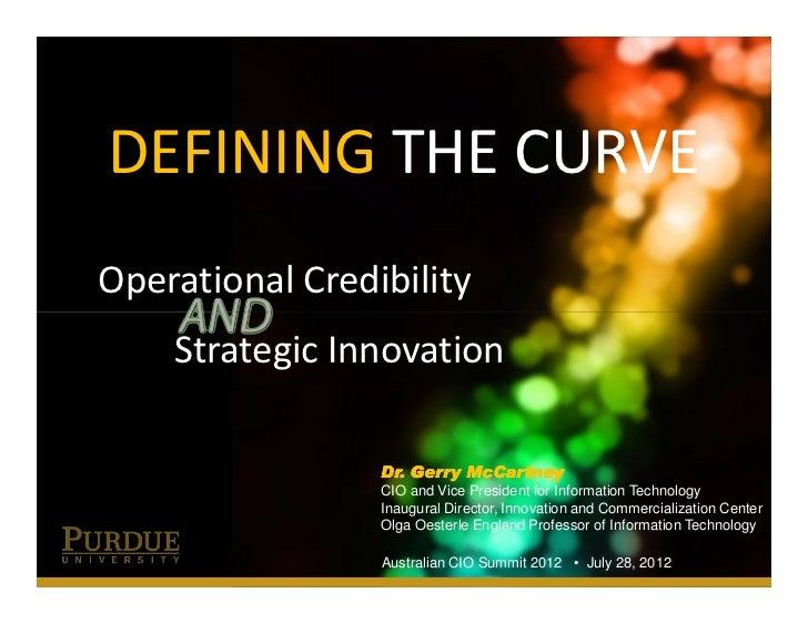 DEFINING THE CURVEOperational Credibility    Strategic Innovation                 Dr. Gerry McCartney                 CIO ...