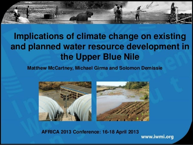 Implications of climate change on existingand planned water resource development inthe Upper Blue NileAFRICA 2013 Conferen...