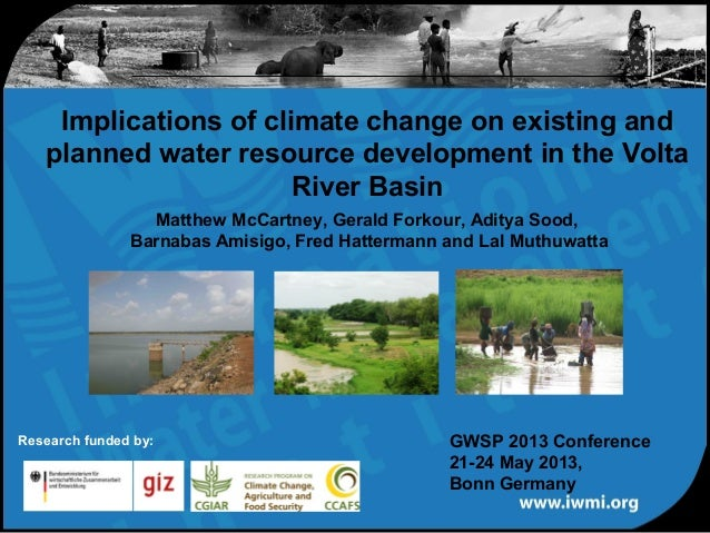 Implications of climate change on existing andplanned water resource development in the VoltaRiver BasinGWSP 2013 Conferen...