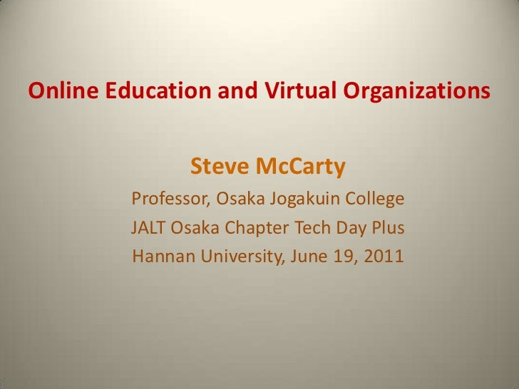 Online Education and Virtual Organizations<br />Steve McCarty<br />Professor, Osaka Jogakuin College<br />JALT Osaka Chapt...