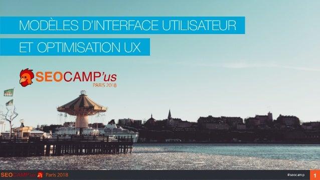 MODÈLES D'INTERFACE UTILISATEUR ‹#›#seocamp 1 ET OPTIMISATION UX