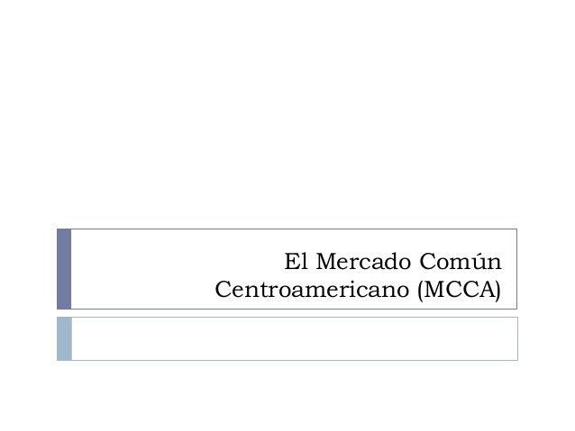 El Mercado Común Centroamericano (MCCA)
