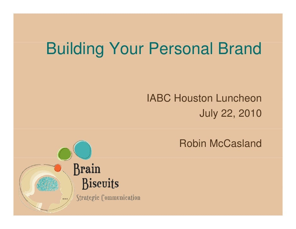 Building Your Personal Brand               IABC Houston Luncheon                       July 22, 2010                     R...