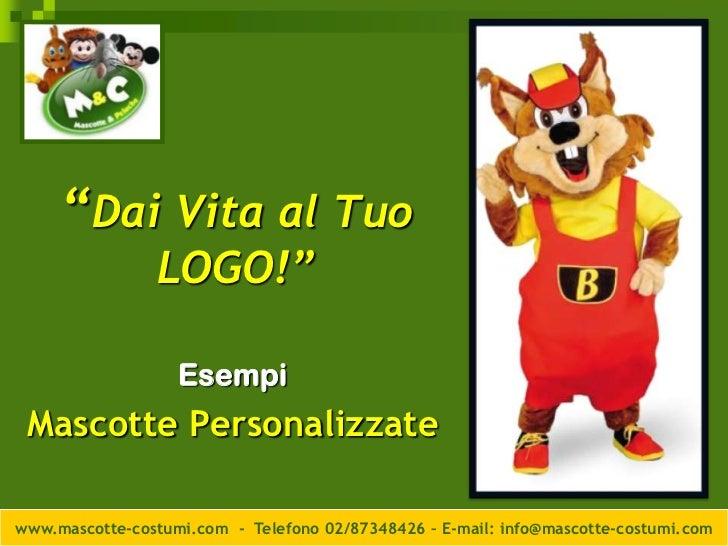 """""""Dai Vita al Tuo                LOGO!""""                   Esempi Mascotte Personalizzatewww.mascotte-costumi.com - Telefono..."""