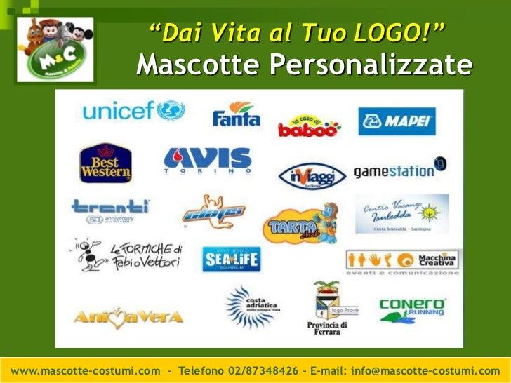 """""""Dai Vita al Tuo LOGO!""""                     Mascotte Personalizzatewww.mascotte-costumi.com - Telefono 02/87348426 – E-mai..."""