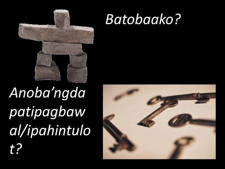Batobaako?<br />Anoba'ngdapatipagbawal/ipahintulot?<br />