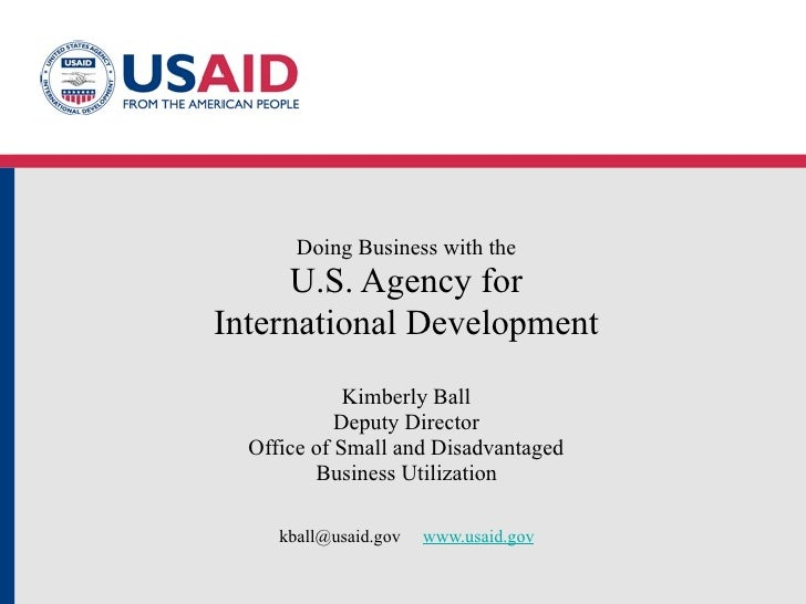 Doing Business with the     U.S. Agency forInternational Development             Kimberly Ball            Deputy Director ...