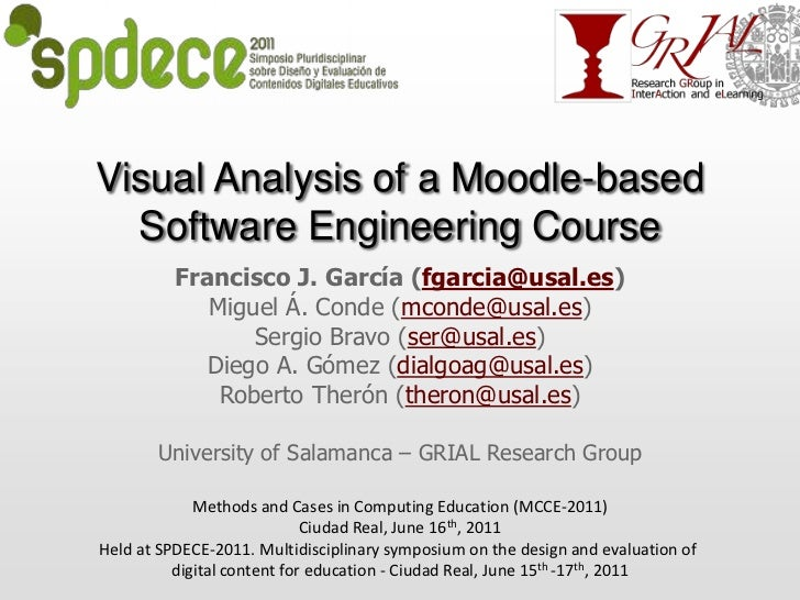 Visual Analysis of a Moodle-based Software Engineering Course<br />Francisco J. García (fgarcia@usal.es)<br />Miguel Á. Co...