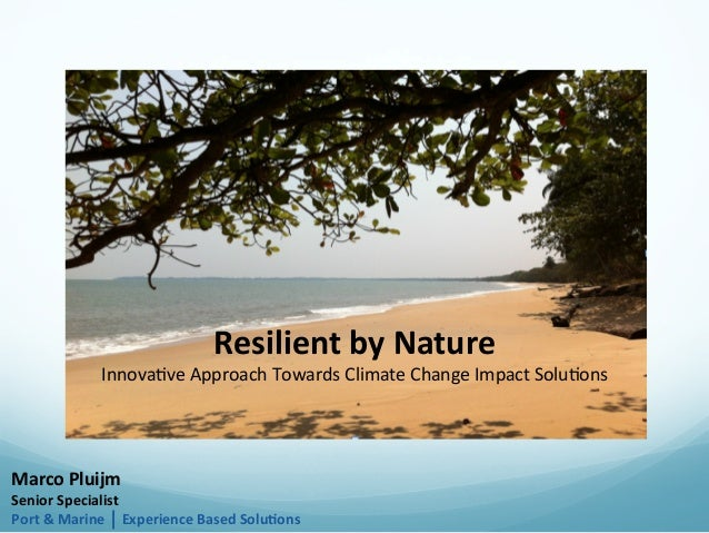 Resilient  by  Nature     Innova&ve  Approach  Towards  Climate  Change  Impact  Solu&ons   Marco  ...