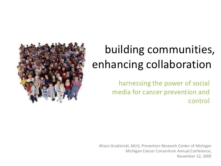 building communities, enhancing collaboration:<br />harnessing the power of social media for cancer prevention and control...