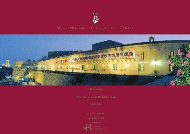 Your venue in the Mediterranean Valletta, Malta A member of Tel: (+356) 2559 5215 www.mcc.com.mt MCC Gallery ME D I T E R ...