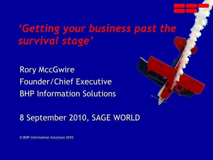 ' Getting your business past the  survival stage' Rory MccGwire Founder/Chief Executive  BHP Information Solutions 8 Septe...