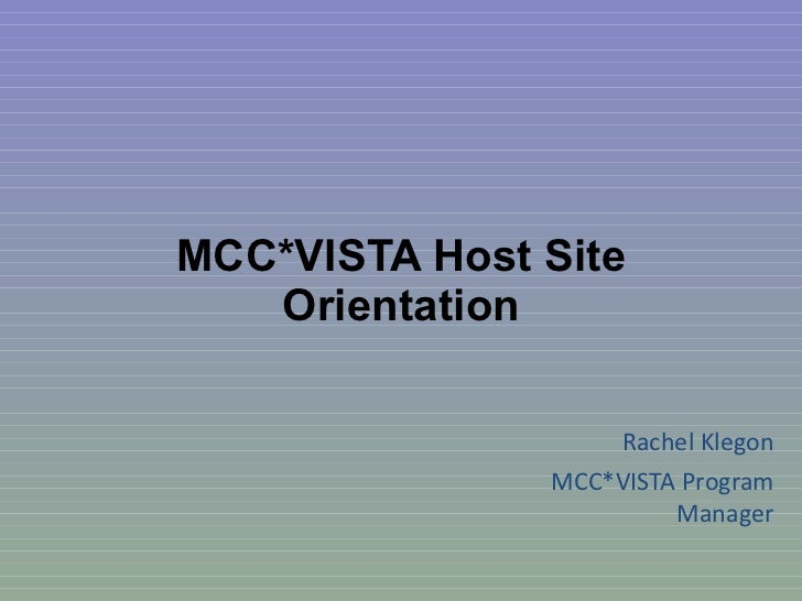 MCC*VISTA Host Site Orientation Rachel Klegon MCC*VISTA Program Manager