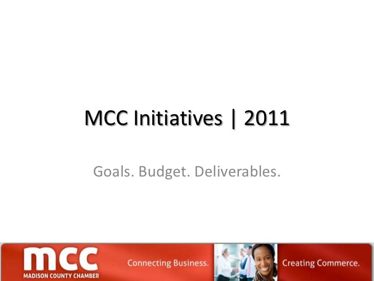 MCC Initiatives   2011<br />Goals. Budget. Deliverables. <br />