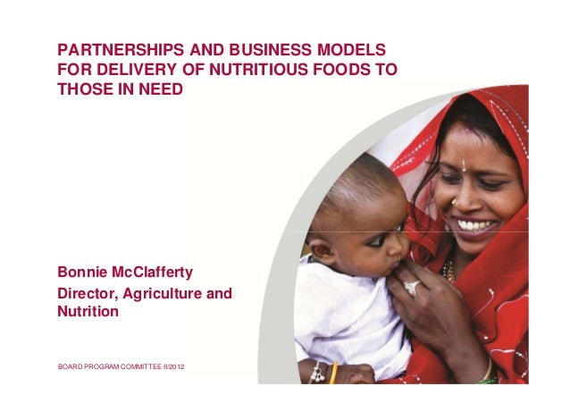 BOARD PROGRAM COMMITTEE II/2012 PARTNERSHIPS AND BUSINESS MODELS FOR DELIVERY OF NUTRITIOUS FOODS TO THOSE IN NEED Bonnie ...