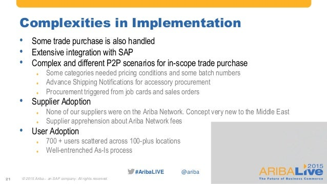 #AribaLIVE @ariba Complexities in Implementation • Some trade purchase is also handled • Extensive integration with SAP • ...