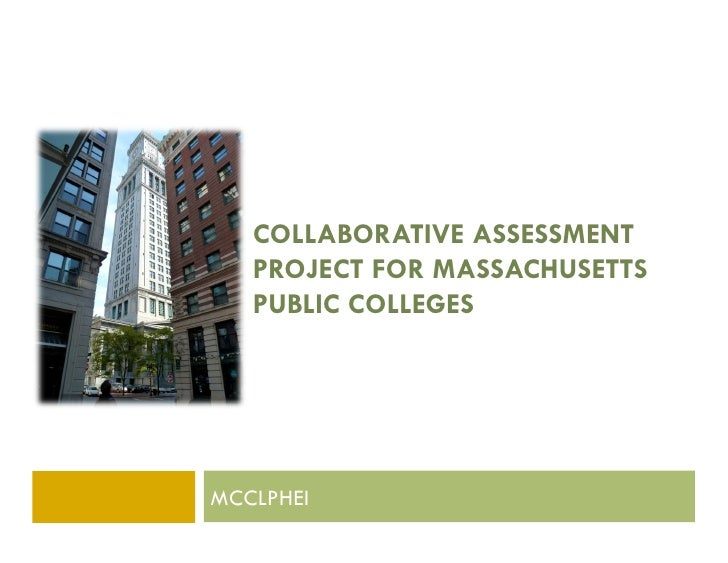 COLLABORATIVE ASSESSMENT   PROJECT FOR MASSACHUSETTS   PUBLIC COLLEGESMCCLPHEI