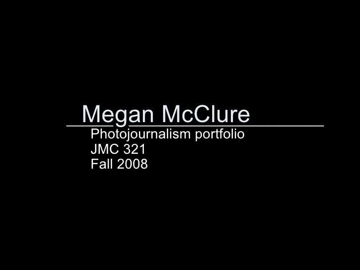 Megan McClure Photojournalism portfolio JMC 321 Fall 2008 ______  _________________________