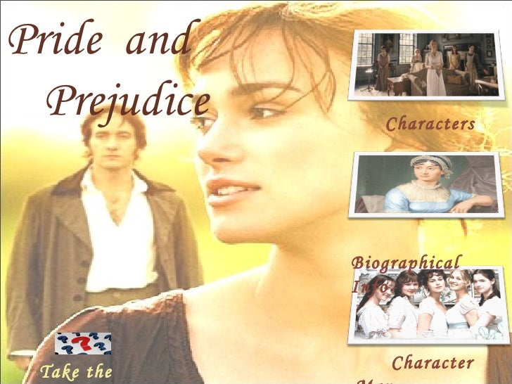 Jane Austen Pride  and  Prejudice Biographical Info Character Map Take the quiz! Characters