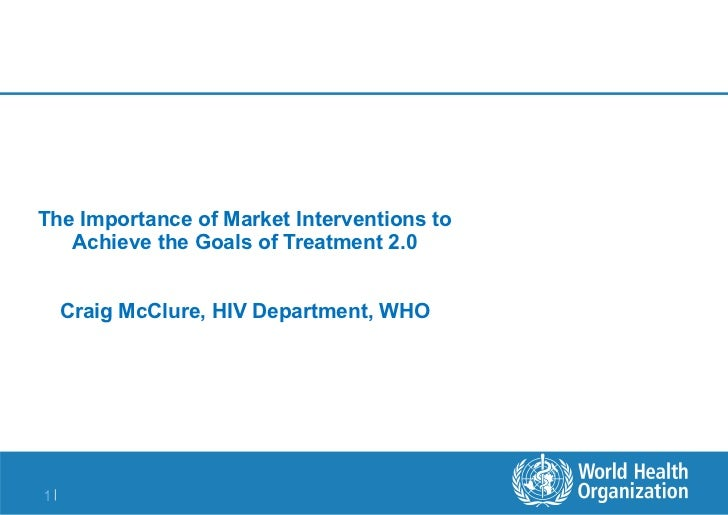 The Importance of Market Interventions to Achieve the Goals of Treatment 2.0 Craig McClure, HIV Department, WHO