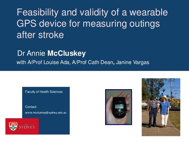 Feasibility and validity of a wearable GPS device for measuring outings after stroke Dr Annie McCluskey with A/Prof Louise...