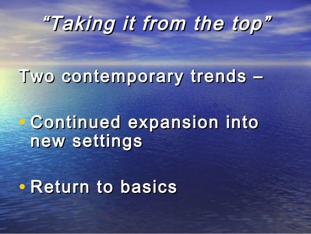 """""Taking it from the top""Taking it from the top"" Two contemporary trends –Two contemporary trends – • Continued expansion ..."
