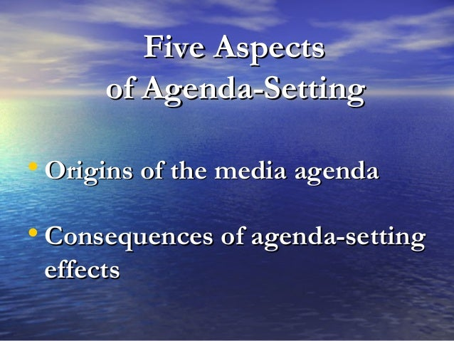 Five AspectsFive Aspects of Agenda-Settingof Agenda-Setting • Origins of the media agendaOrigins of the media agenda • Con...