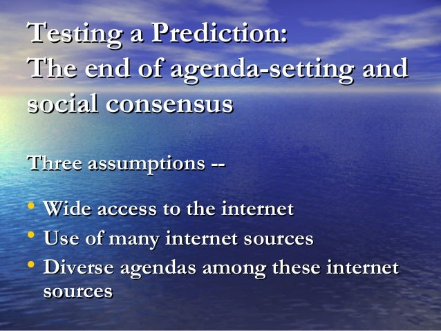Testing a Prediction:Testing a Prediction: The end of agenda-setting andThe end of agenda-setting and social consensussoci...