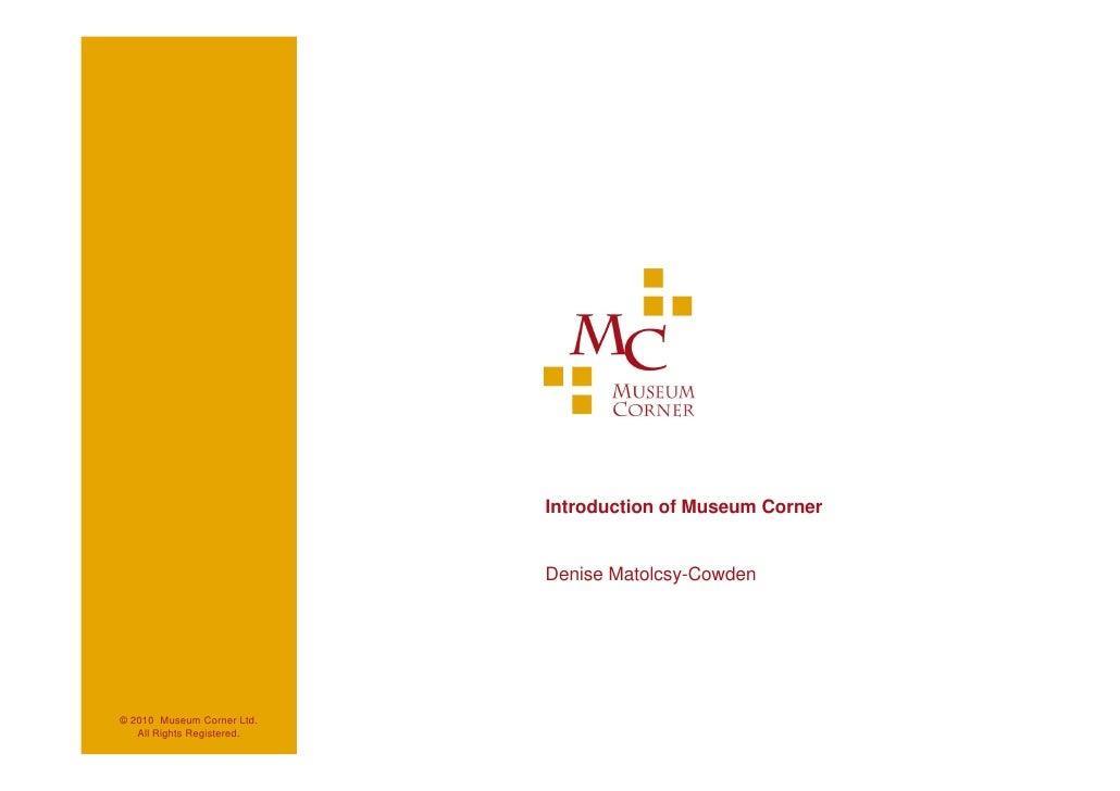 Introduction of Museum Corner                               Denise Matolcsy-Cowden     © 2010 Museum Corner Ltd.    All Ri...