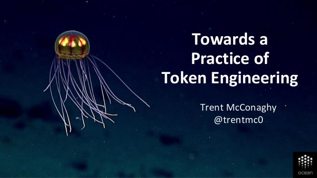 Towards a Practice of Token Engineering Trent McConaghy @trentmc0