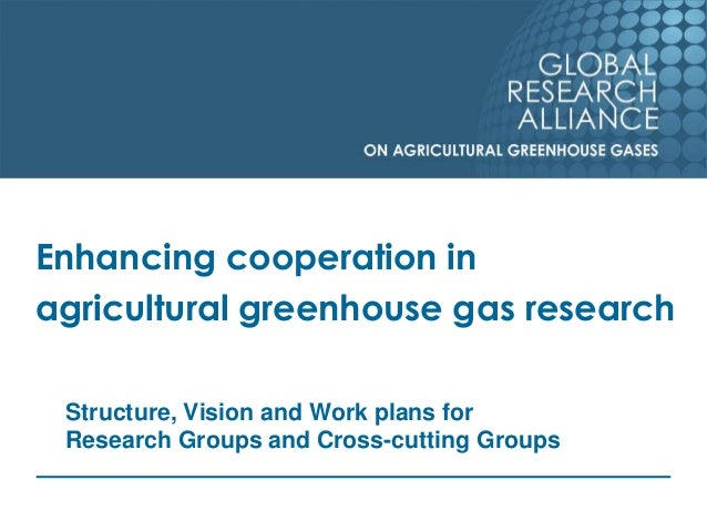 Enhancing cooperation in agricultural greenhouse gas research  Structure, Vision and Work plans for Research Groups and Cr...