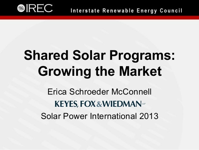 Shared Solar Programs: Growing the Market Erica Schroeder McConnell Solar Power International 2013