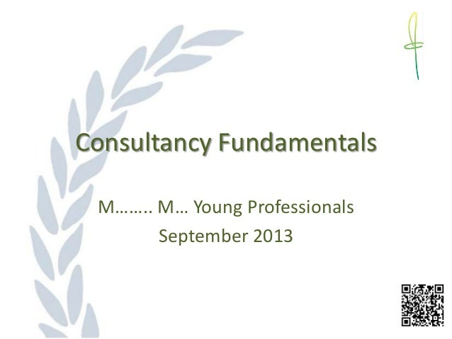 Consultancy Fundamentals M…….. M… Young Professionals September 2013