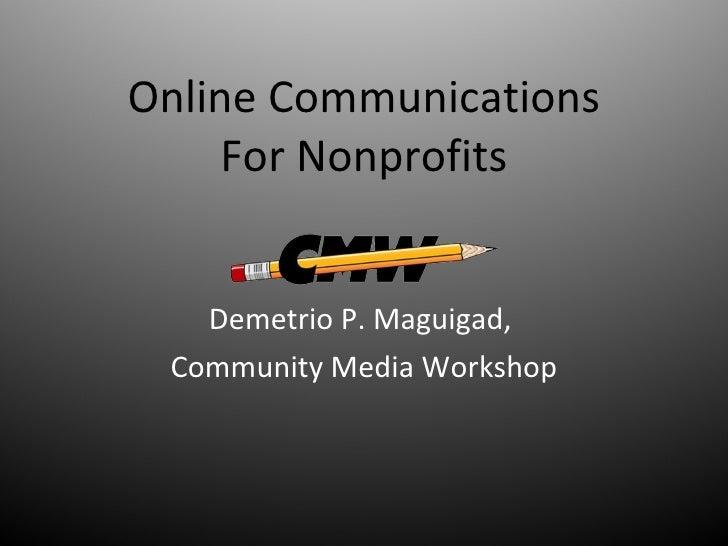 Online Communications For Nonprofits Demetrio P. Maguigad,  Community Media Workshop