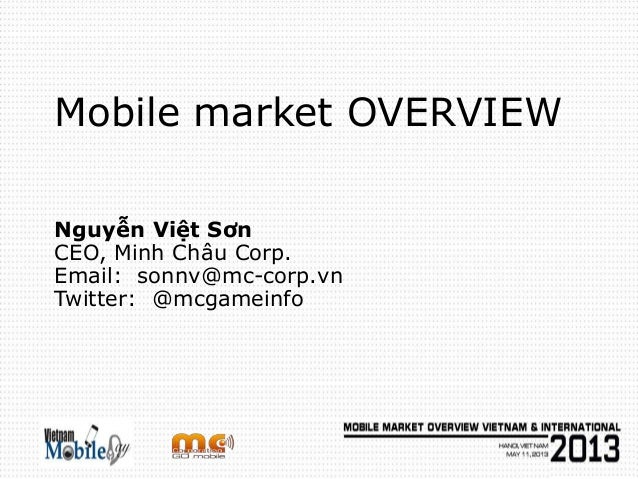 Mobile market OVERVIEWNguyễn Việt SơnCEO, Minh Châu Corp.Email: sonnv@mc-corp.vnTwitter: @mcgameinfo