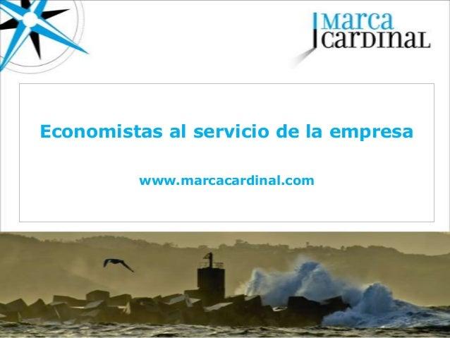 Economistas al servicio de la empresa         www.marcacardinal.com