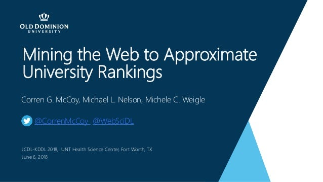 Mining the Web to Approximate University Rankings Corren G. McCoy, Michael L. Nelson, Michele C. Weigle @CorrenMcCoy @WebS...
