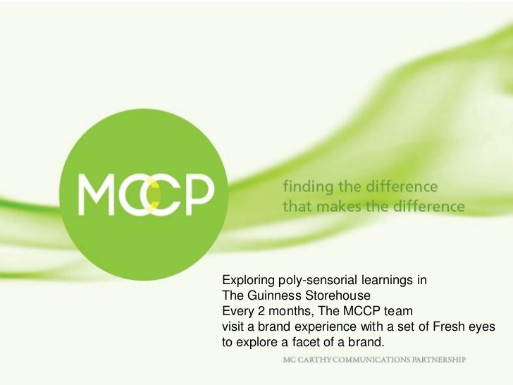 Exploring poly-sensorial learnings inThe Guinness StorehouseEvery 2 months, The MCCP teamvisit a brand experience with a s...